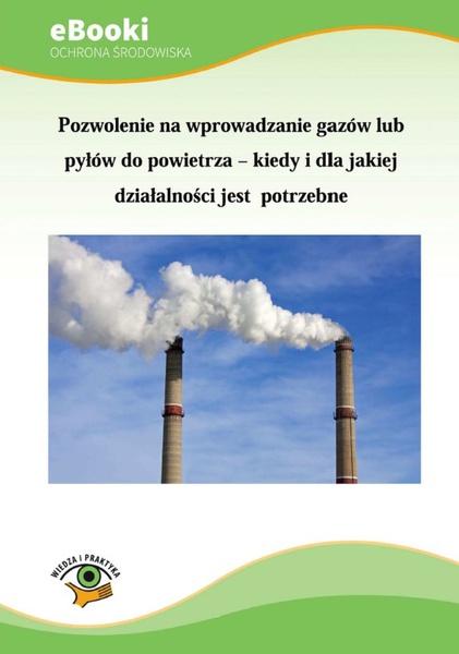 Pozwolenie na wprowadzanie gazów lub pyłów do powietrza - kiedy i dla jakiej działalności jest potrzebne
