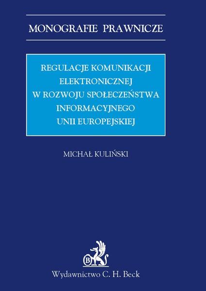Regulacje komunikacji elektronicznej w rozwoju społeczeństwa informacyjnego Unii Europejskiej