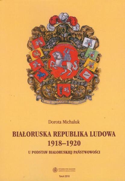 Białoruska Republika Ludowa 1918-1920. U podstaw białoruskiej państwowości