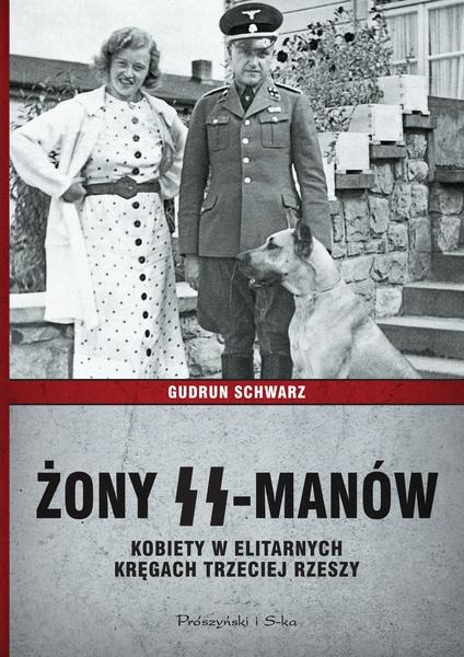Żony SS-manów. Kobiety w elitarnych kręgach Trzeciej Rzeszy