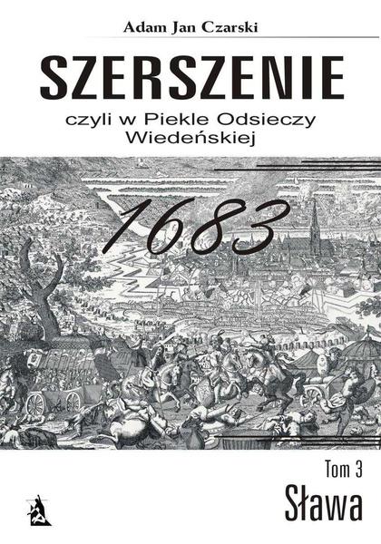 Szerszenie, czyli w piekle Odsieczy Wiedeńskiej. Tom III Sława