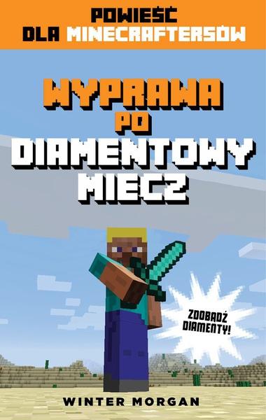 Minecraft. Wyprawa po diamentowy miecz
