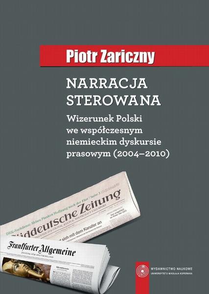 Narracja sterowana. Wizerunek Polski we współczesnym niemieckim dyskursie prasowym (2004-2010)