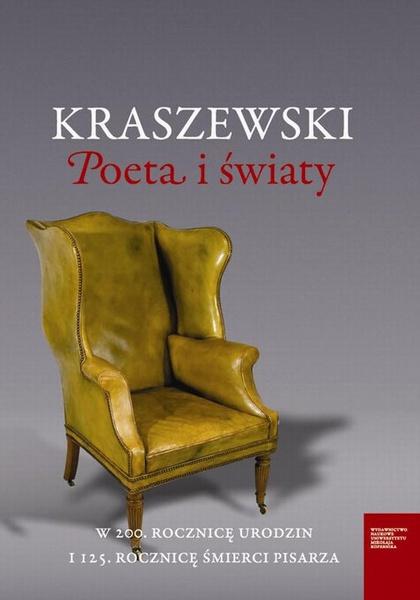 Kraszewski. Poeta i światy. W 200. rocznicę urodzin i 125. rocznicę śmierci pisarza