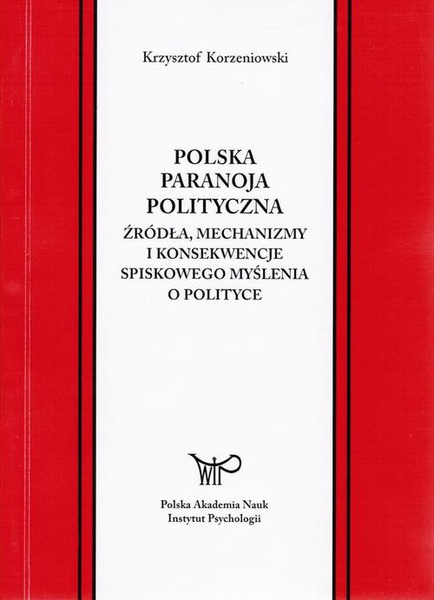 Polska paranoja polityczna. Źródła, mechanizmy i konsekwencje spiskowego myślenia o polityce