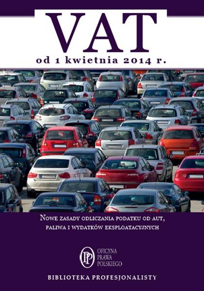 VAT od 1 kwietnia 2014. Nowe zasady odliczania podatku od aut, paliwa i wydatków eksploatacyjnych