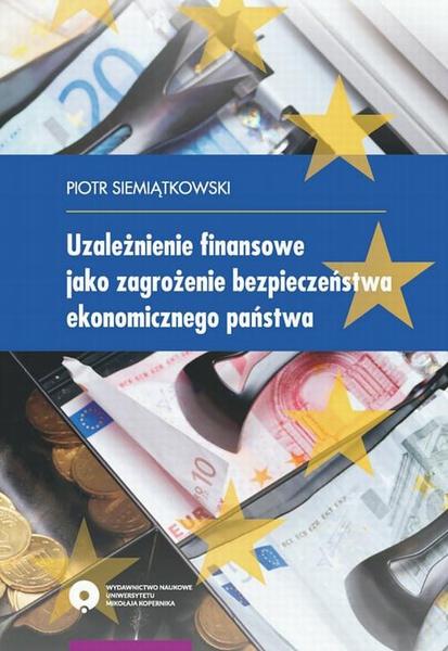 Uzależnienie finansowe jako zagrożenie bezpieczeństwa ekonomicznego państwa