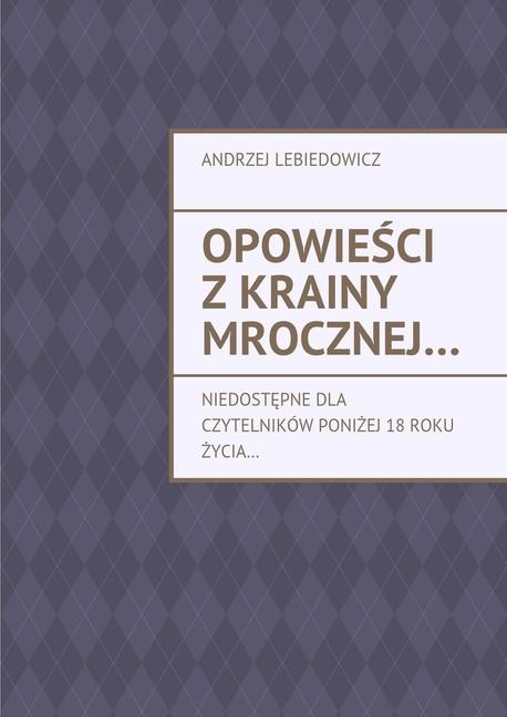 opowieści z krainy mrocznej… - Andrzej Lebiedowicz