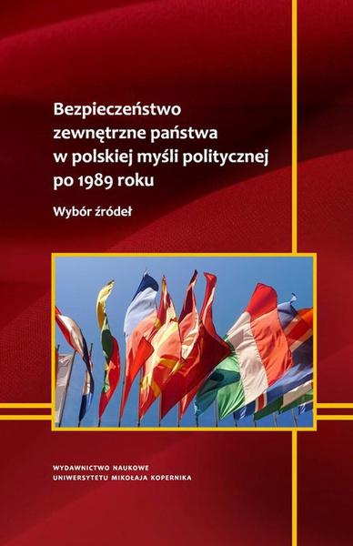 Bezpieczeństwo zewnętrzne państwa w polskiej myśli politycznej po 1989 roku. Wybór źródeł