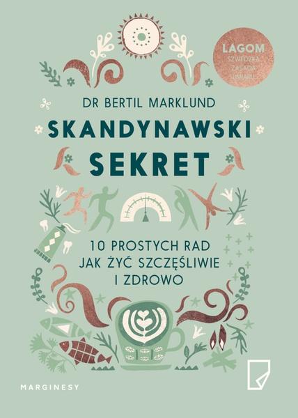 Skandynawski sekret. 10 prostych rad, jak żyć szczęśliwie i zdrowo