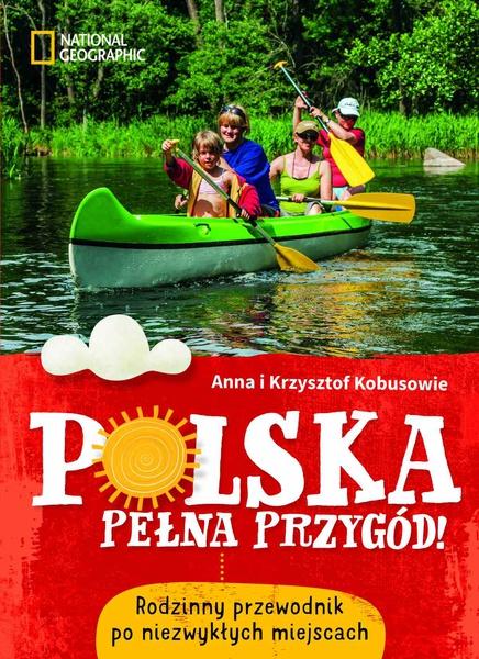 Polska pełna przygód! Rodzinny przewodnik po niezwykłych miejscach
