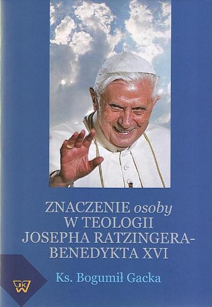 Znaczenie osoby w teologii Josepha Ratzingera-Benedykta XVI