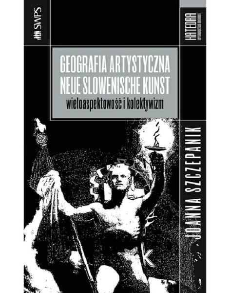 Geografia artystyczna - Neue Slowenische Kunst. Wieloaspektowość i kolektywizm