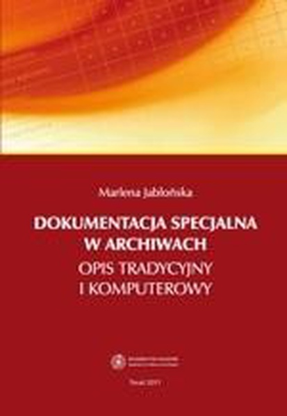 Dokumentacja specjalna w archiwach. Opis tradycyjny i komputerowy
