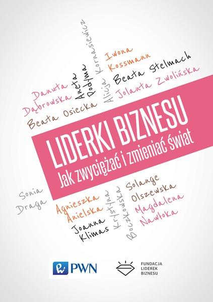 Liderki Biznesu. Jak zwyciężać i zmieniać świat