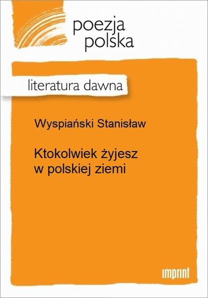 Ktokolwiek żyjesz w polskiej ziemi