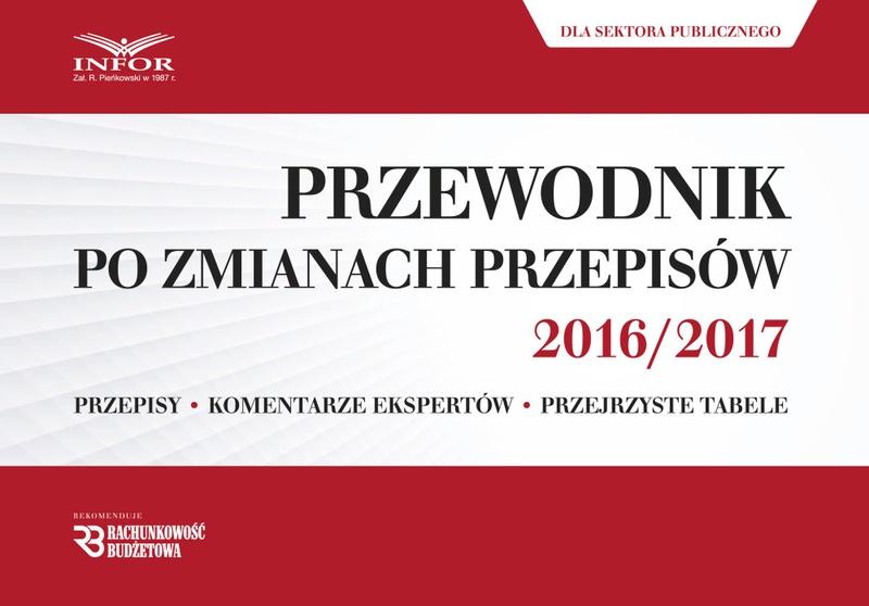 Przewodnik po zmianach przepisów 2016/2017 dla księgowych i kadrowych z sektora publicznego