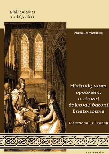 """""""Historię wam opowiem, o której śpiewali dawni Bretonowie"""". O Lais Marii z Francji"""