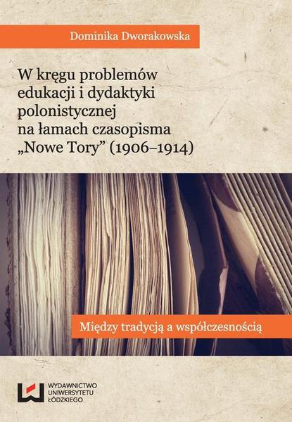 """W kręgu problemów edukacji i dydaktyki polonistycznej na łamach czasopisma """"Nowe Tory"""". Między tradycją a współczesnością"""