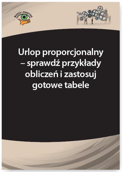 Urlop proporcjonalny – sprawdź przykłady obliczeń i zastosuj gotowe tabele