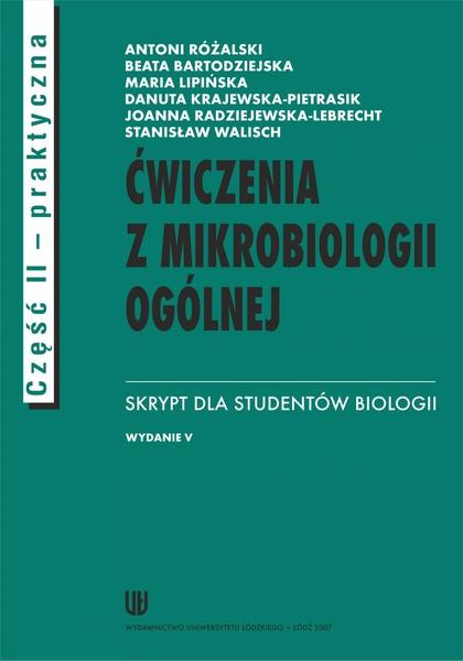 Ćwiczenia z mikrobiologii ogólnej. Wydanie V. Skrypt dla studentów biologii. Cz. II praktyczna