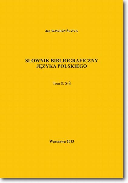 Słownik bibliograficzny języka polskiego Tom 8  (S-Ś)