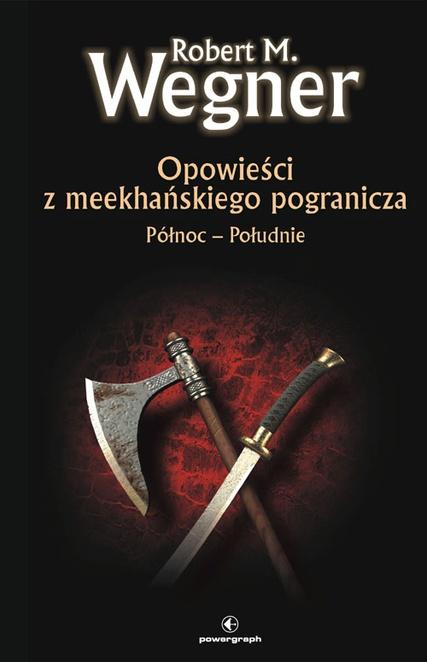 Opowieści z meekhanskiego pogranicza. Północ-Południe - Robert M. Wegner