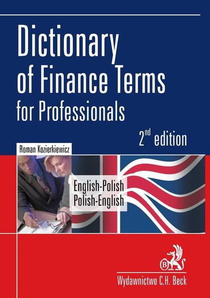 Dictionary of Finance Terms for Professionals. English-Polish. Polish-English Słownik fachowej terminologii finansowej. Angielsko-polski, polsko-angielski