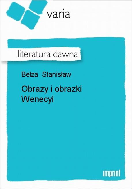 Obrazy I Obrazki Wenecyi - Stanisław Bełza