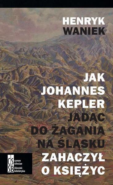 Jak Joahnnes Kepler jadąc do Żagania na Śląsku zahaczył o księżyc