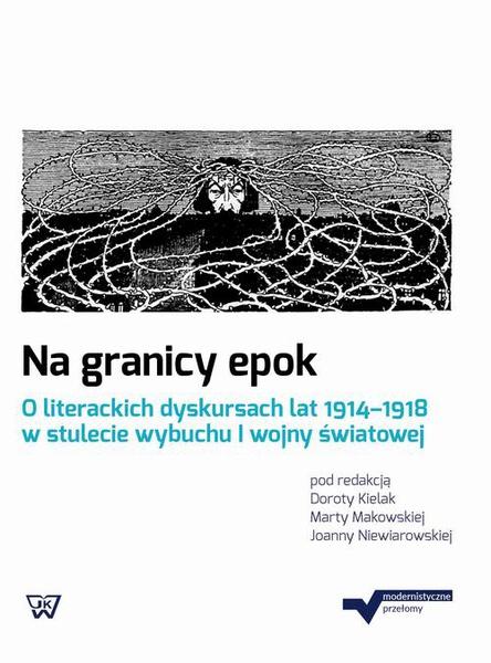 Na granicy epok. O literackich dyskursach lat 1914-1918 w stulecie wybuchu I wojny światowej
