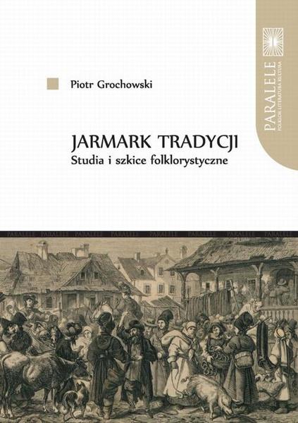 Jarmark tradycji. Studia i szkice folklorystyczne