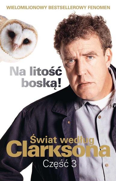 Świat według Clarksona, część 3: Na litość boską!