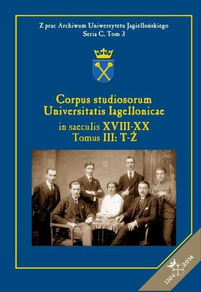 Corpus studiosorum Universitatis Iagellonicae in saeculis XVIII-XX, Tomus III: T-Ż