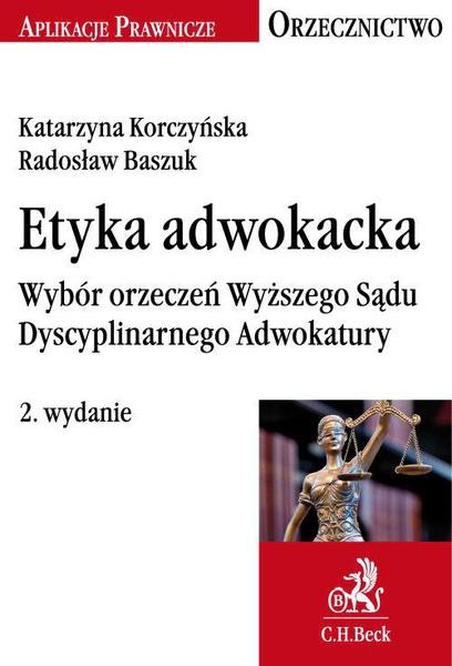 Etyka adwokacka. Wybór orzeczeń Wyższego Sądu Dyscyplinarnego Adwokatury