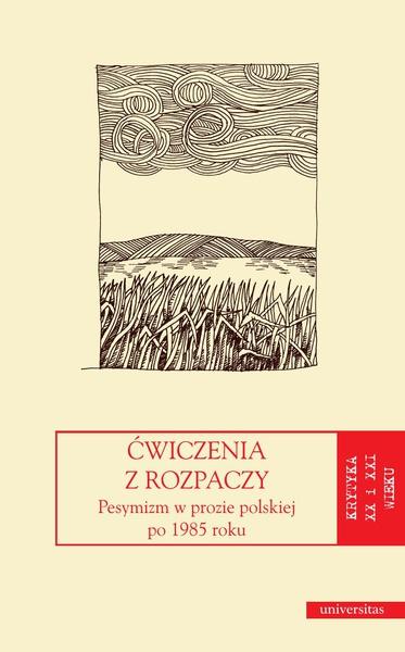 Ćwiczenia z rozpaczy. Pesymizm w prozie polskiej po 1985 r.