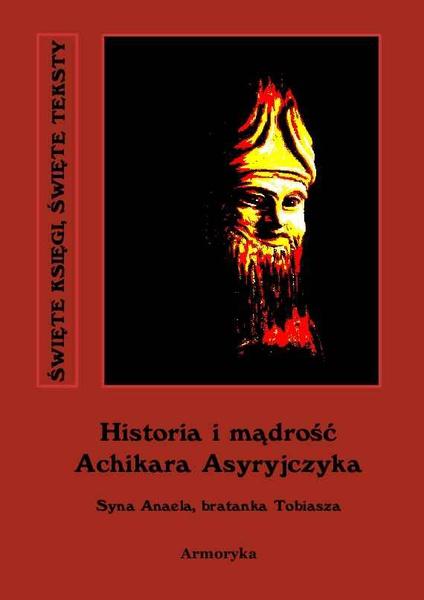 Historia i mądrość Achikara Asyryjczyka (syna Anaela, bratanka Tobiasza)