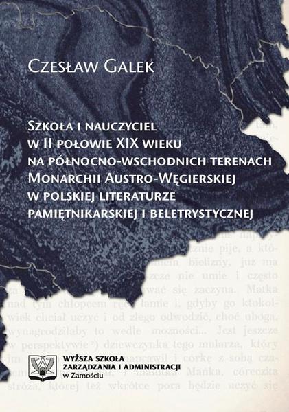 Szkoła i nauczyciel w II połowie XIX wieku na północno-wschodnich terenach monarchii austro-węgierskiej w polskiej literaturze pamiętnikarskiej i beletrystycznej