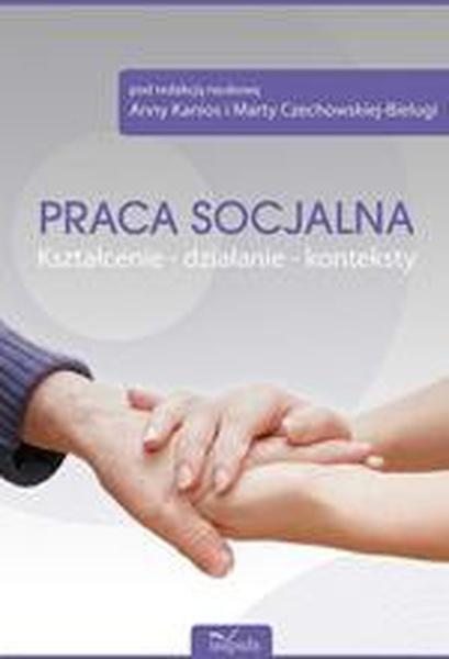 Praca socjalna. Kształcenie - działanie - konteksty