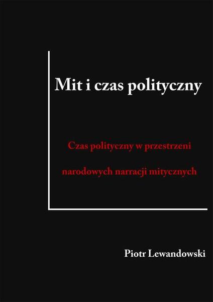 Mit i czas polityczny. Czas polityczny w przestrzeni narodowych narracji mitycznych
