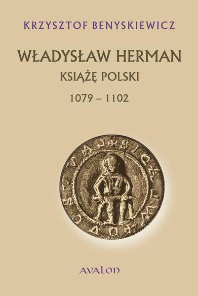 Władysław Herman. Książę polski 1079-1102