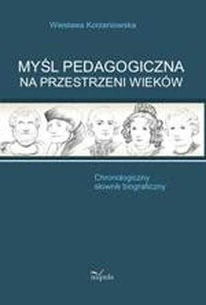Myśl pedagogiczna na przestrzeni wieków. Chronologiczny słownik biograficzny