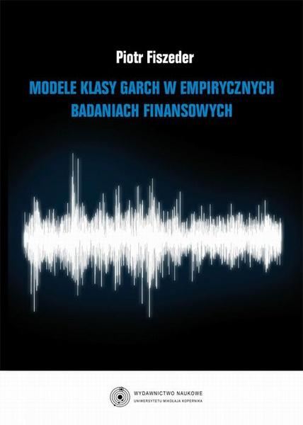 Modele klasy GARCH w empirycznych badaniach finansowych