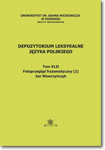 Depozytorium Leksykalne Języka Polskiego.  Tom XLII.  Fotoprzegląd frazematyczny (2)
