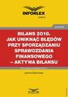 ebook Bilans 2018. Jak uniknąć błędów przy sporządzaniu sprawozdania finansowego – aktywa bilansu - Joanna Gawrońska