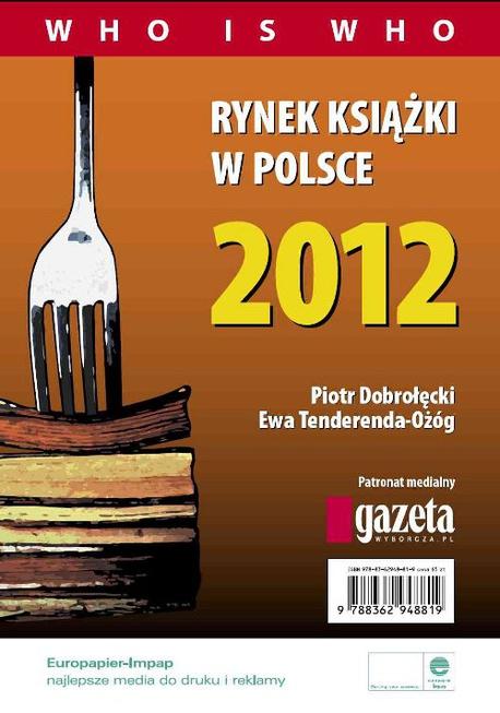 Rynek książki w Polsce 2012. Who is who - Piotr Dobrołęcki,Ewa Tenderenda-Ożóg