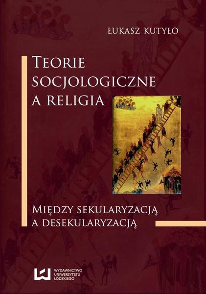 Teorie socjologiczne a religia. Między sekularyzacją a desekularyzacją