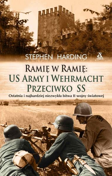 Ramię w ramię: US Army i Wehrmacht przeciwko SS