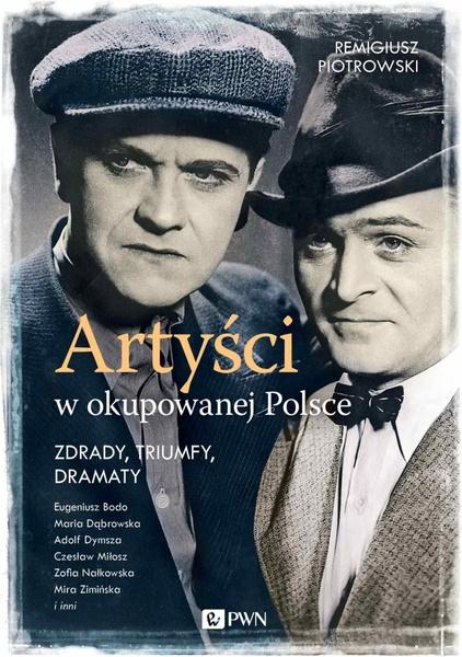 Artyści w okupowanej Polsce. Zdrady, triumfy, dramaty