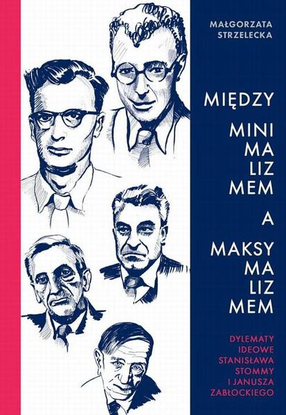 Między minimalizmem a maksymalizmem. Dylematy ideowe Stanisława Stommy i Janusza Zabłockiego